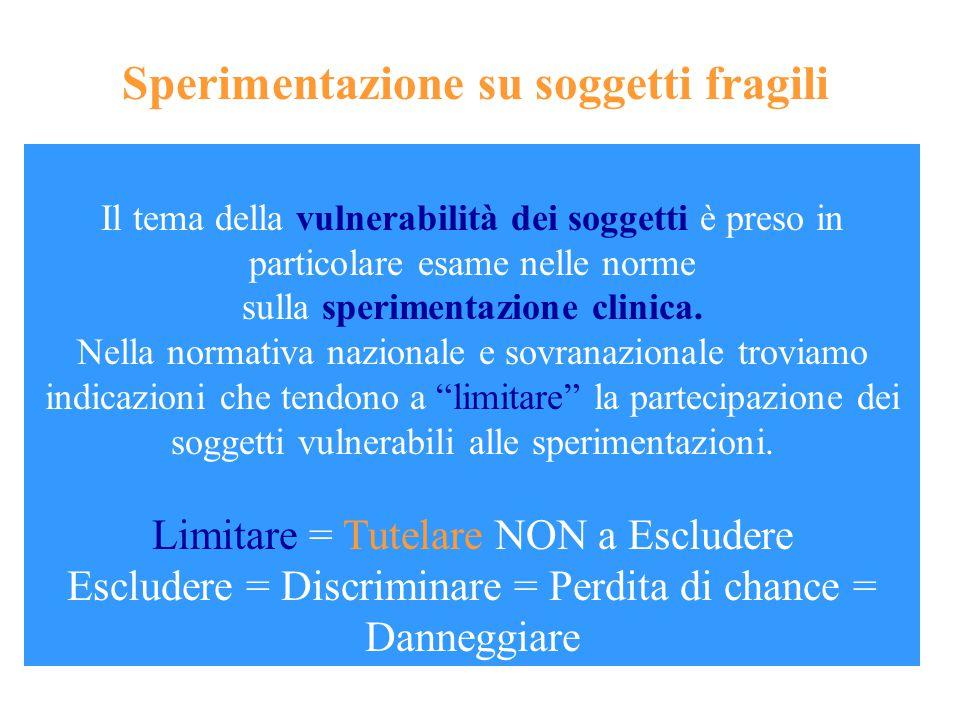 Il tema della vulnerabilità dei soggetti è preso in particolare esame nelle norme sulla sperimentazione clinica. Nella normativa nazionale e sovranazi