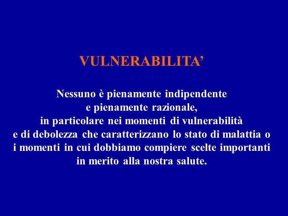 VULNERABILITA' Nessuno è pienamente indipendente e pienamente razionale, in particolare nei momenti di vulnerabilità e di debolezza che caratterizzano