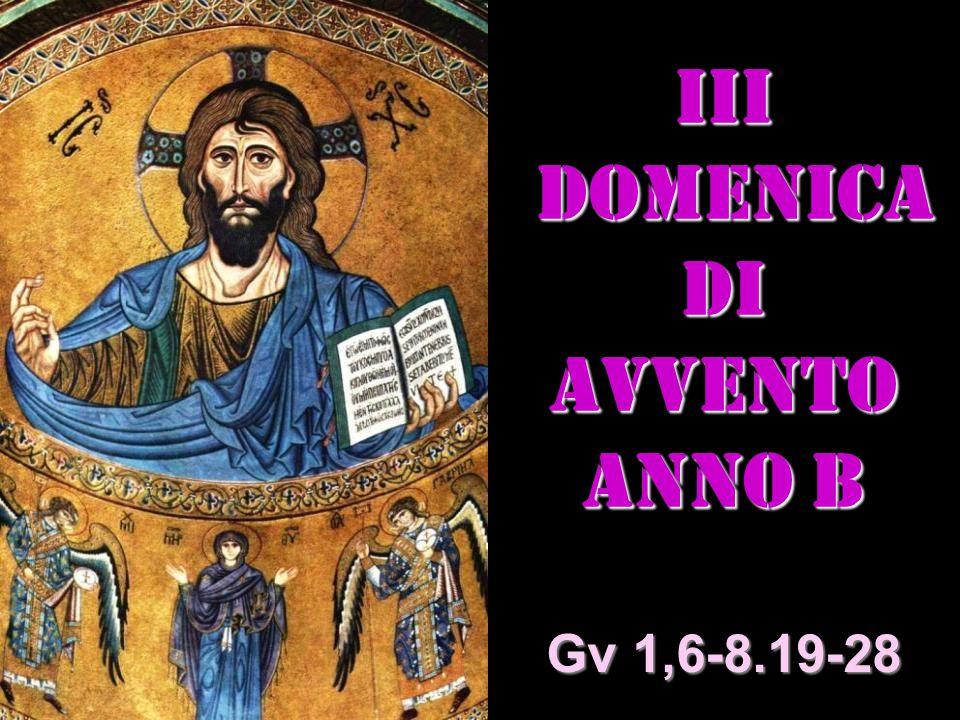 IIi DOMENICA DI AVVENTO ANNO B Matteo 3,1-12 Gv 1,6-8.19-28