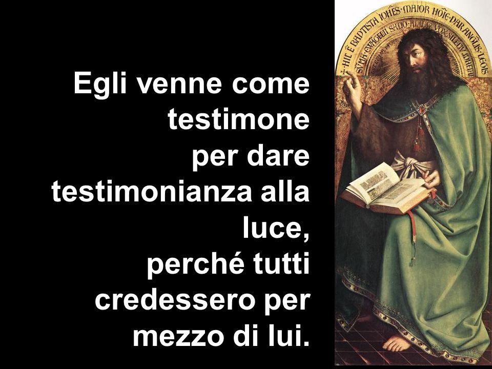 Egli venne come testimone per dare testimonianza alla luce, perché tutti credessero per mezzo di lui.