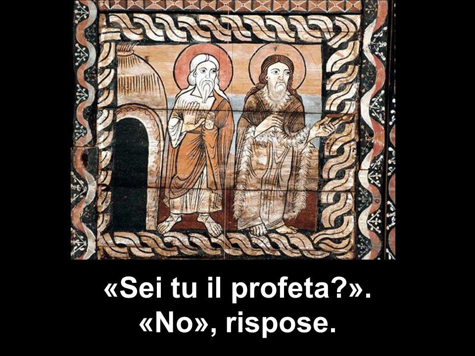 «Sei tu il profeta?». «No», rispose.