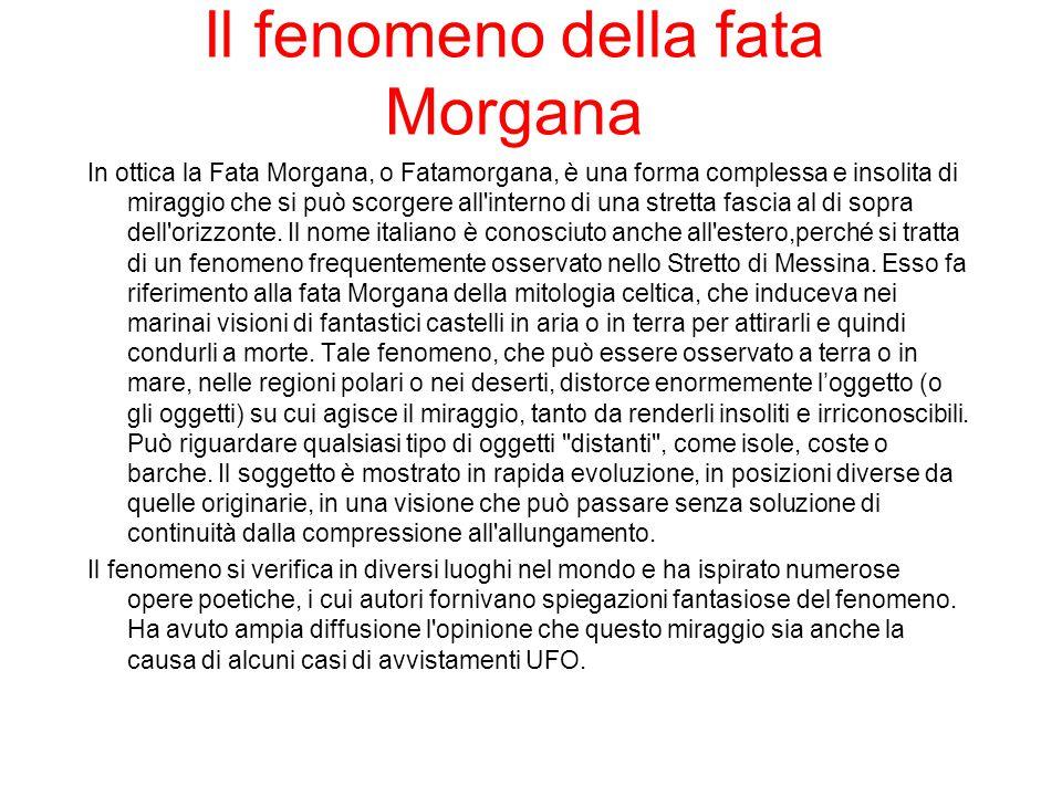 Il fenomeno della fata Morgana In ottica la Fata Morgana, o Fatamorgana, è una forma complessa e insolita di miraggio che si può scorgere all'interno