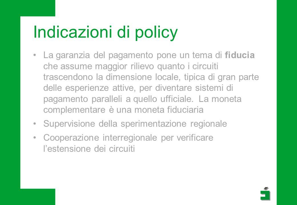 Indicazioni di policy La garanzia del pagamento pone un tema di fiducia che assume maggior rilievo quanto i circuiti trascendono la dimensione locale,
