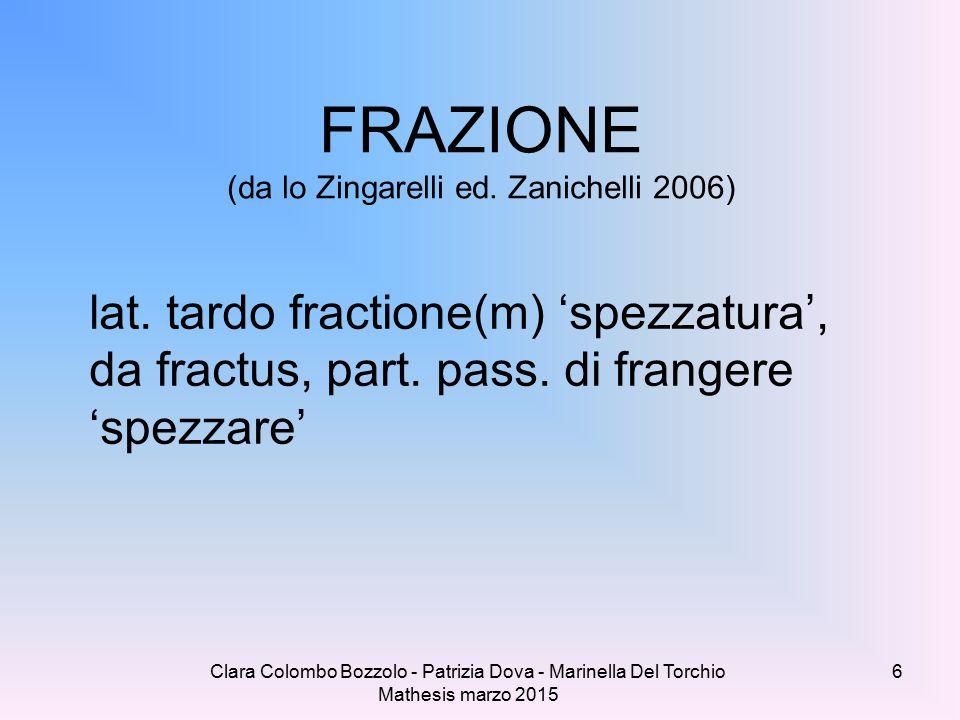 Clara Colombo Bozzolo - Patrizia Dova - Marinella Del Torchio Mathesis marzo 2015 FRAZIONE (da lo Zingarelli ed. Zanichelli 2006) lat. tardo fractione