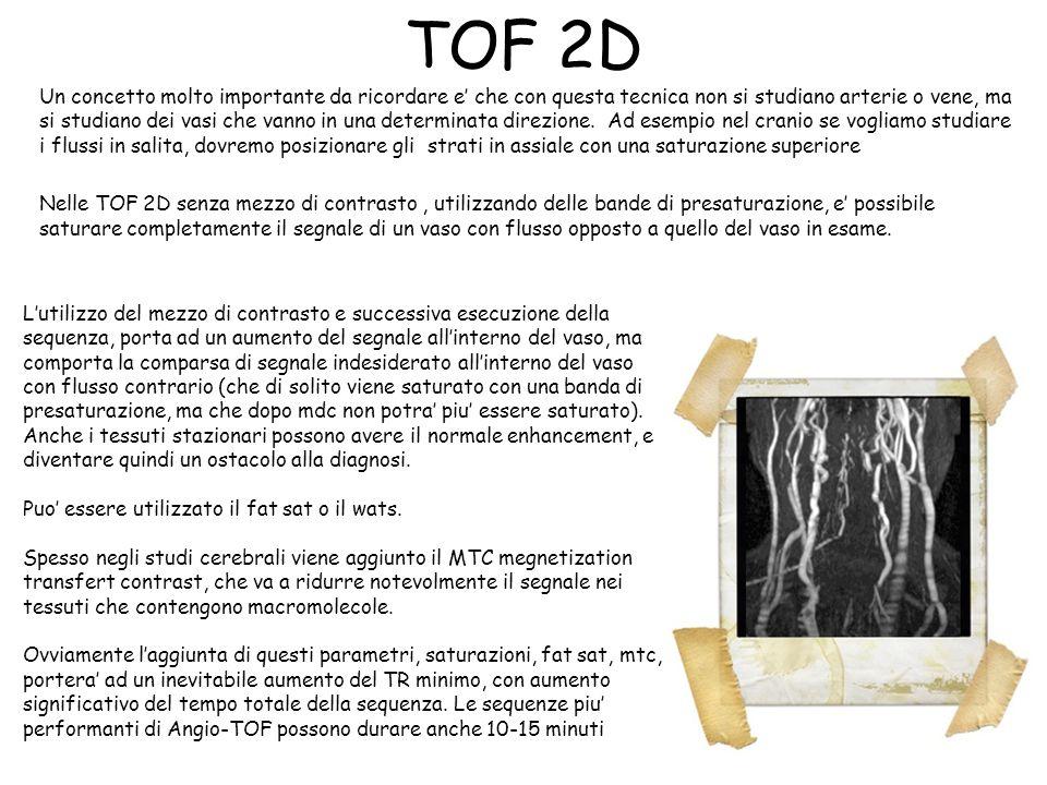 TOF 2D Un concetto molto importante da ricordare e' che con questa tecnica non si studiano arterie o vene, ma si studiano dei vasi che vanno in una de