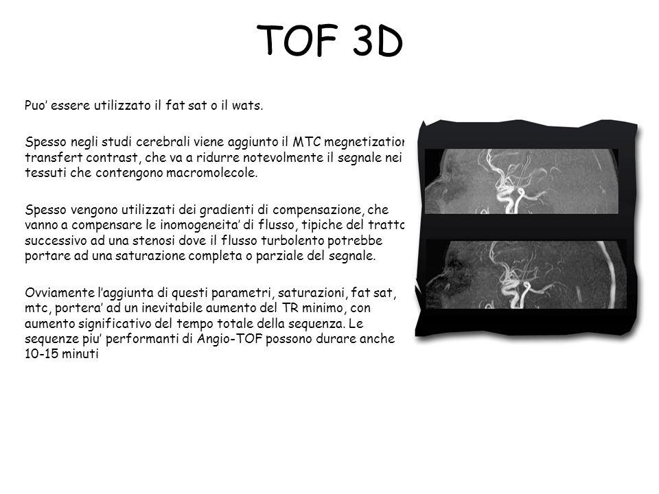 TOF 3D Puo' essere utilizzato il fat sat o il wats. Spesso negli studi cerebrali viene aggiunto il MTC megnetization transfert contrast, che va a ridu