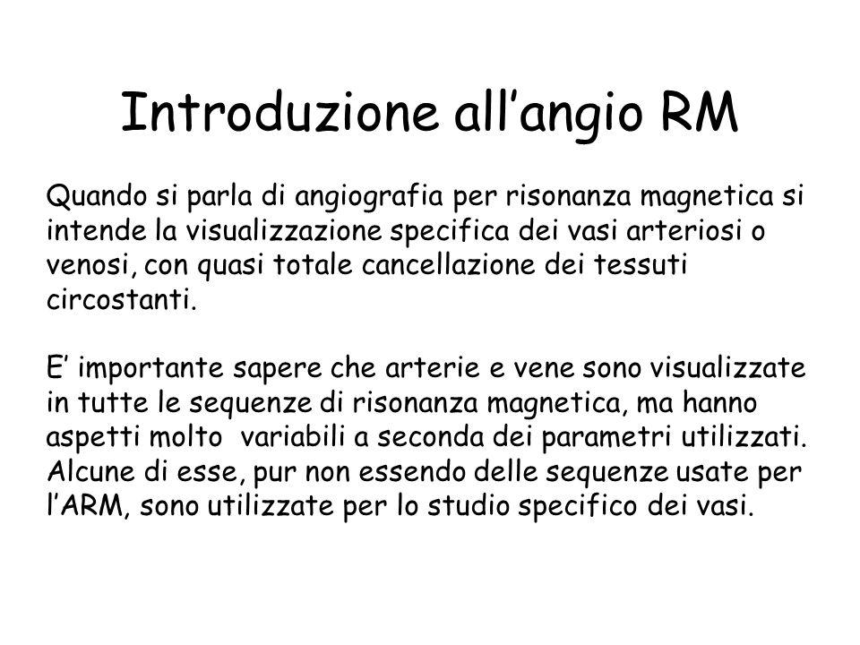 Introduzione all'angio RM Quando si parla di angiografia per risonanza magnetica si intende la visualizzazione specifica dei vasi arteriosi o venosi,