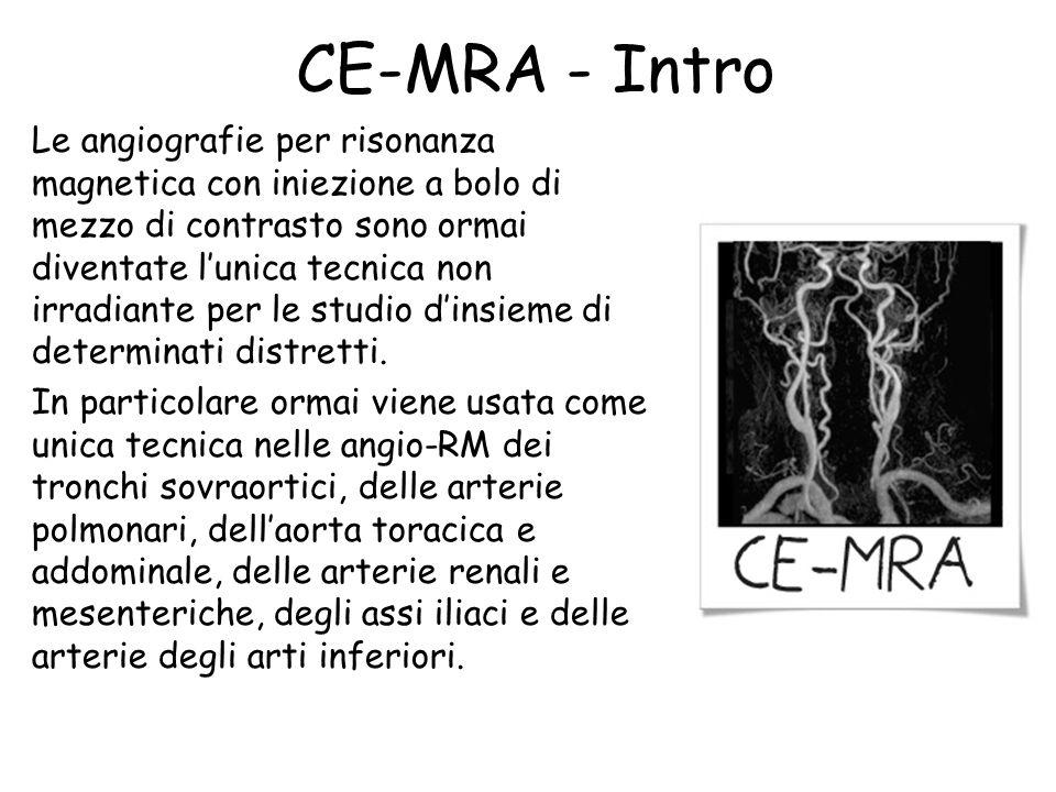 CE-MRA - Intro Le angiografie per risonanza magnetica con iniezione a bolo di mezzo di contrasto sono ormai diventate l'unica tecnica non irradiante p