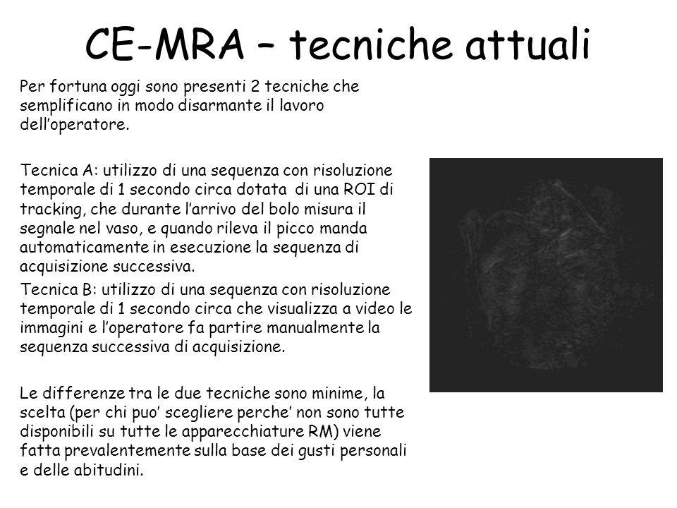 CE-MRA – tecniche attuali Per fortuna oggi sono presenti 2 tecniche che semplificano in modo disarmante il lavoro dell'operatore. Tecnica A: utilizzo