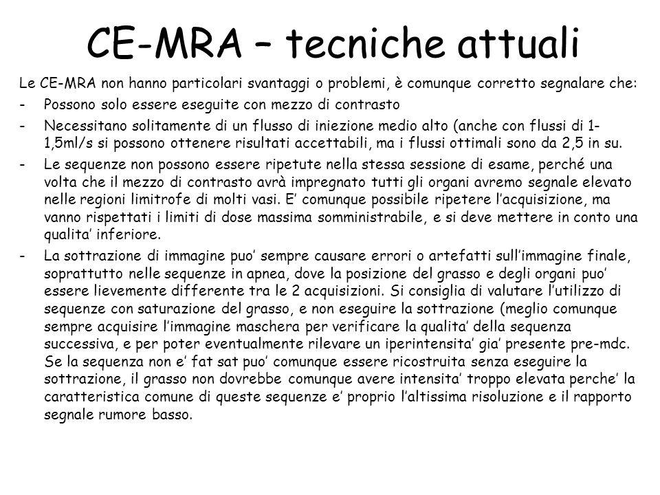 CE-MRA – tecniche attuali Le CE-MRA non hanno particolari svantaggi o problemi, è comunque corretto segnalare che: -Possono solo essere eseguite con m