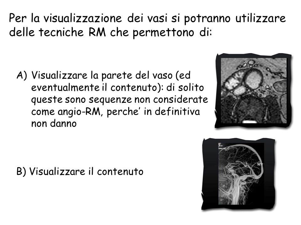 Per la visualizzazione dei vasi si potranno utilizzare delle tecniche RM che permettono di: A)Visualizzare la parete del vaso (ed eventualmente il con