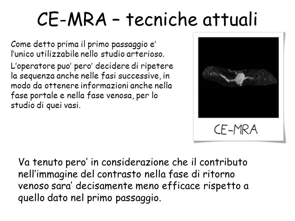 CE-MRA – tecniche attuali Come detto prima il primo passaggio e' l'unico utilizzabile nello studio arterioso. L'operatore puo' pero' decidere di ripet