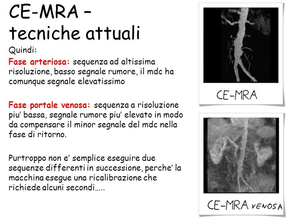 CE-MRA – tecniche attuali Quindi: Fase arteriosa: sequenza ad altissima risoluzione, basso segnale rumore, il mdc ha comunque segnale elevatissimo Fas
