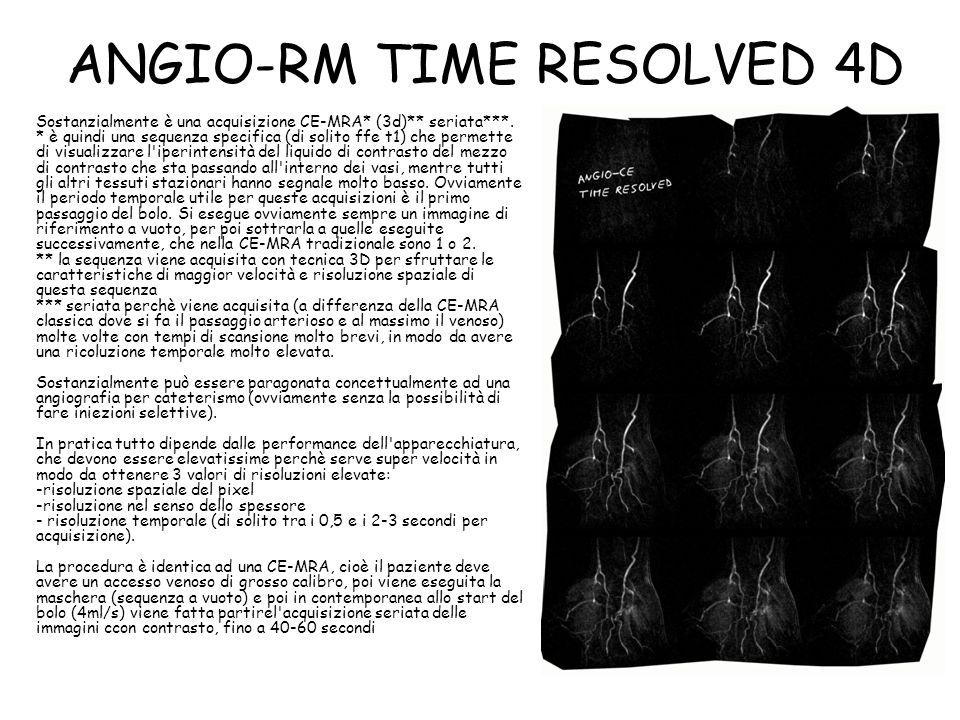 ANGIO-RM TIME RESOLVED 4D Sostanzialmente è una acquisizione CE-MRA* (3d)** seriata***. * è quindi una sequenza specifica (di solito ffe t1) che perme