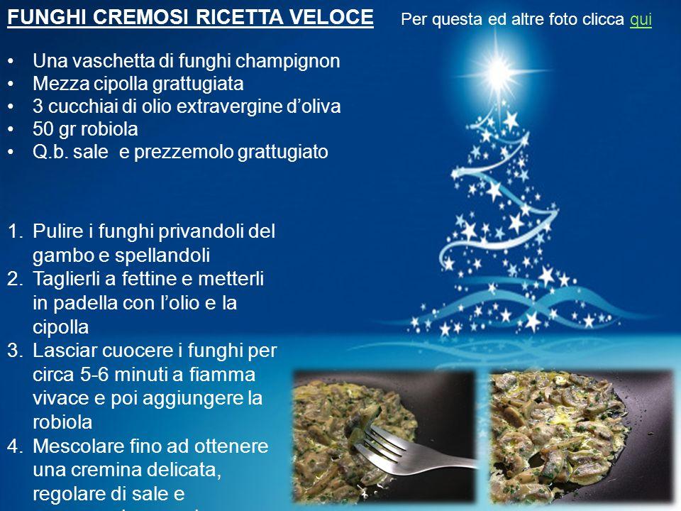 FUNGHI CREMOSI RICETTA VELOCE Una vaschetta di funghi champignon Mezza cipolla grattugiata 3 cucchiai di olio extravergine d'oliva 50 gr robiola Q.b.