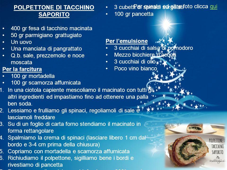 POLPETTONE DI TACCHINO SAPORITO 400 gr fesa di tacchino macinata 50 gr parmigiano grattugiato Un uovo Una manciata di pangrattato Q.b. sale, prezzemol