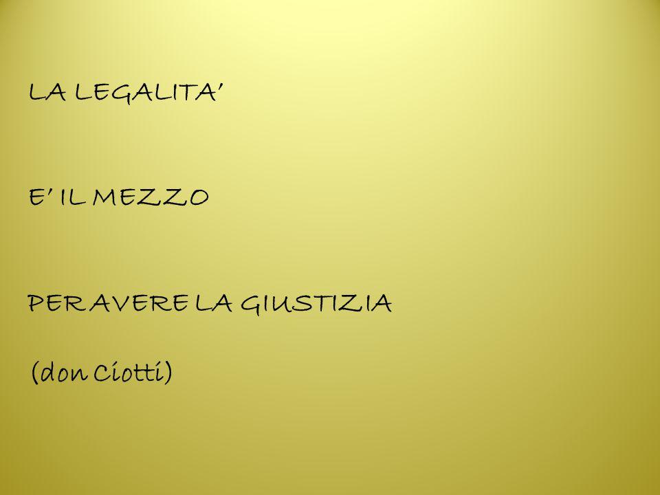 LA LEGALITA' E' IL MEZZO PER AVERE LA GIUSTIZIA (don Ciotti)