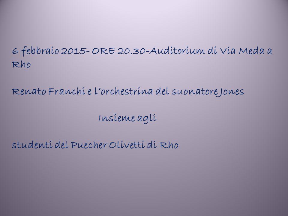 6 febbraio 2015- ORE 20.30-Auditorium di Via Meda a Rho Renato Franchi e l'orchestrina del suonatore Jones Insieme agli studenti del Puecher Olivetti