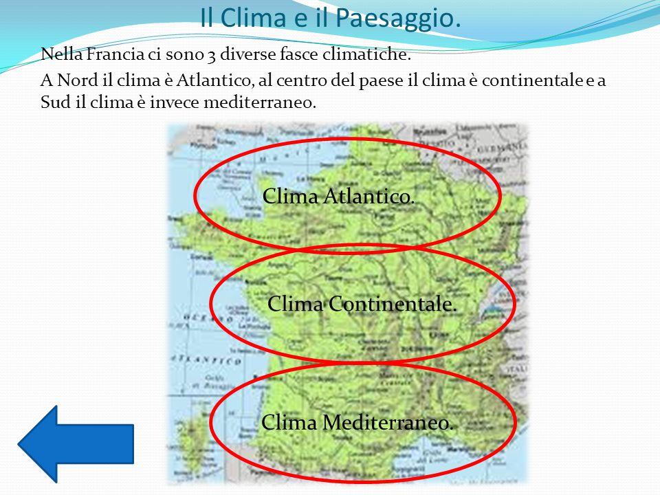 Il Clima e il Paesaggio. Nella Francia ci sono 3 diverse fasce climatiche. A Nord il clima è Atlantico, al centro del paese il clima è continentale e