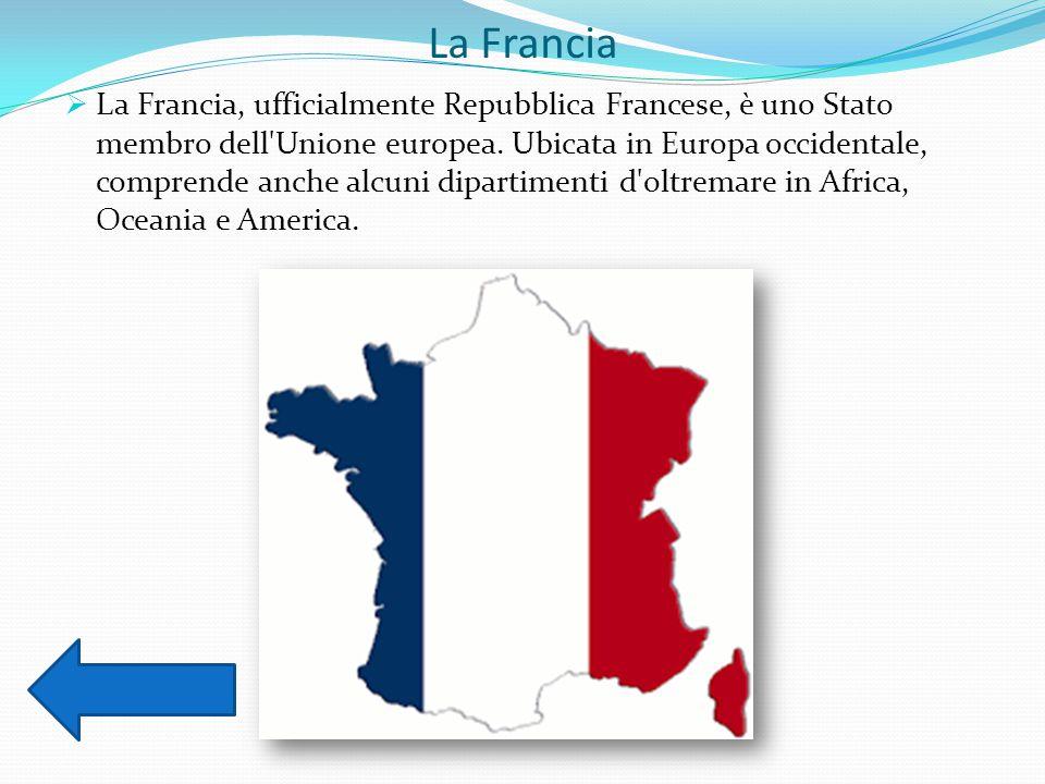 La Francia  La Francia, ufficialmente Repubblica Francese, è uno Stato membro dell'Unione europea. Ubicata in Europa occidentale, comprende anche alc