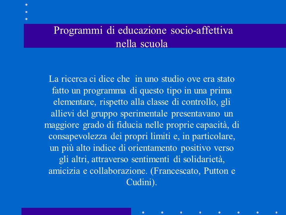Programmi di educazione socio-affettiva nella scuola La ricerca ci dice che in uno studio ove era stato fatto un programma di questo tipo in una prima
