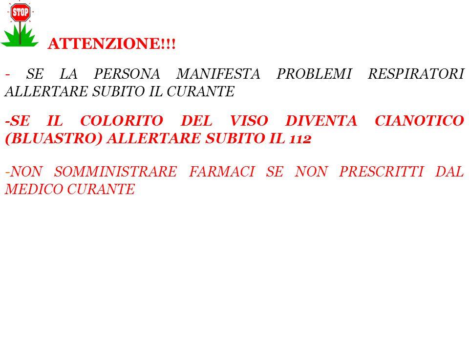 ATTENZIONE !!! - SE LA PERSONA MANIFESTA PROBLEMI RESPIRATORI ALLERTARE SUBITO IL CURANTE -SE IL COLORITO DEL VISO DIVENTA CIANOTICO (BLUASTRO) ALLERT