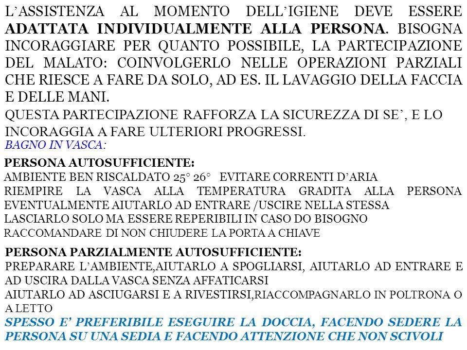L ' ASSISTENZA AL MOMENTO DELL ' IGIENE DEVE ESSERE ADATTATA INDIVIDUALMENTE ALLA PERSONA.