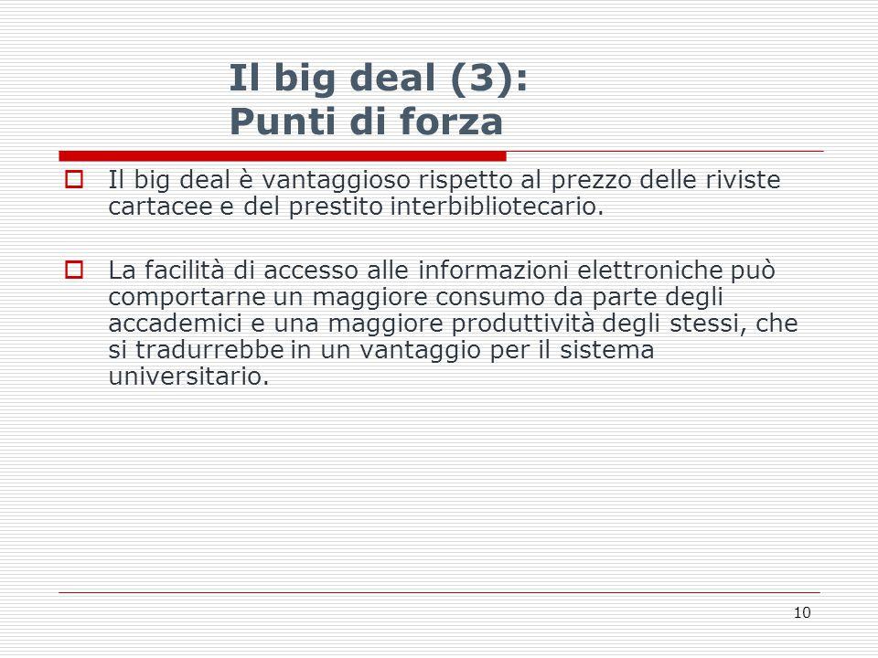 Il big deal (3): Punti di forza  Il big deal è vantaggioso rispetto al prezzo delle riviste cartacee e del prestito interbibliotecario.