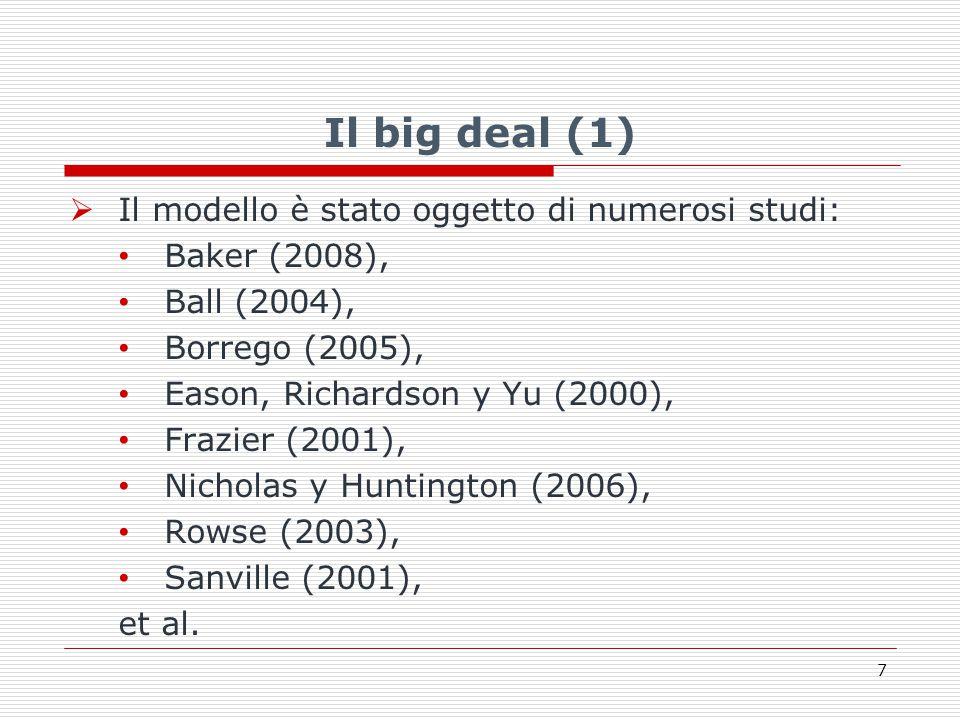 Il big deal (1)  Il modello è stato oggetto di numerosi studi: Baker (2008), Ball (2004), Borrego (2005), Eason, Richardson y Yu (2000), Frazier (2001), Nicholas y Huntington (2006), Rowse (2003), Sanville (2001), et al.