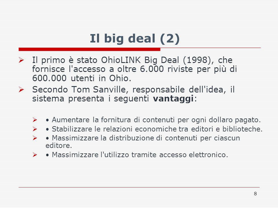 Il big deal (2)  Il primo è stato OhioLINK Big Deal (1998), che fornisce l accesso a oltre 6.000 riviste per più di 600.000 utenti in Ohio.