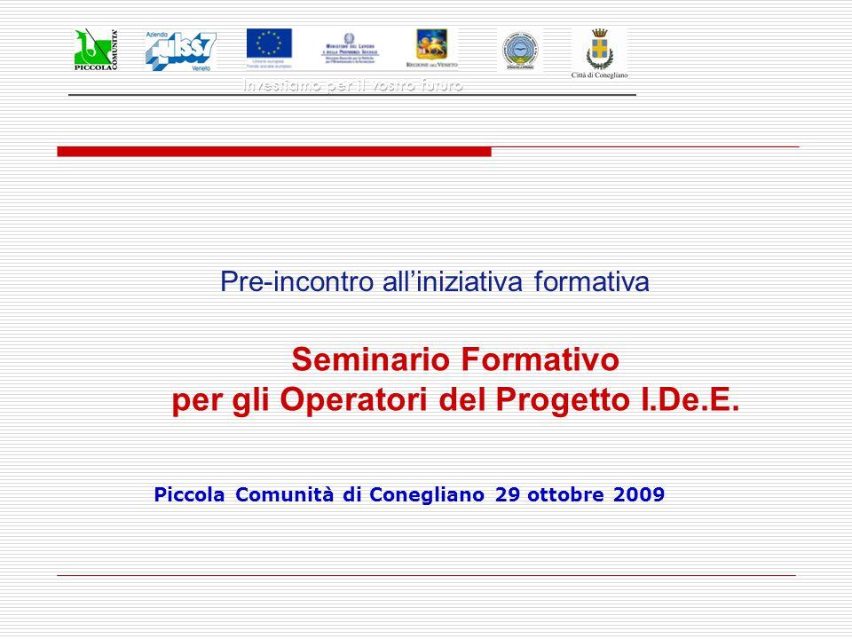 Piccola Comunità di Conegliano 29 ottobre 2009 Seminario Formativo per gli Operatori del Progetto I.De.E. Pre-incontro all'iniziativa formativa