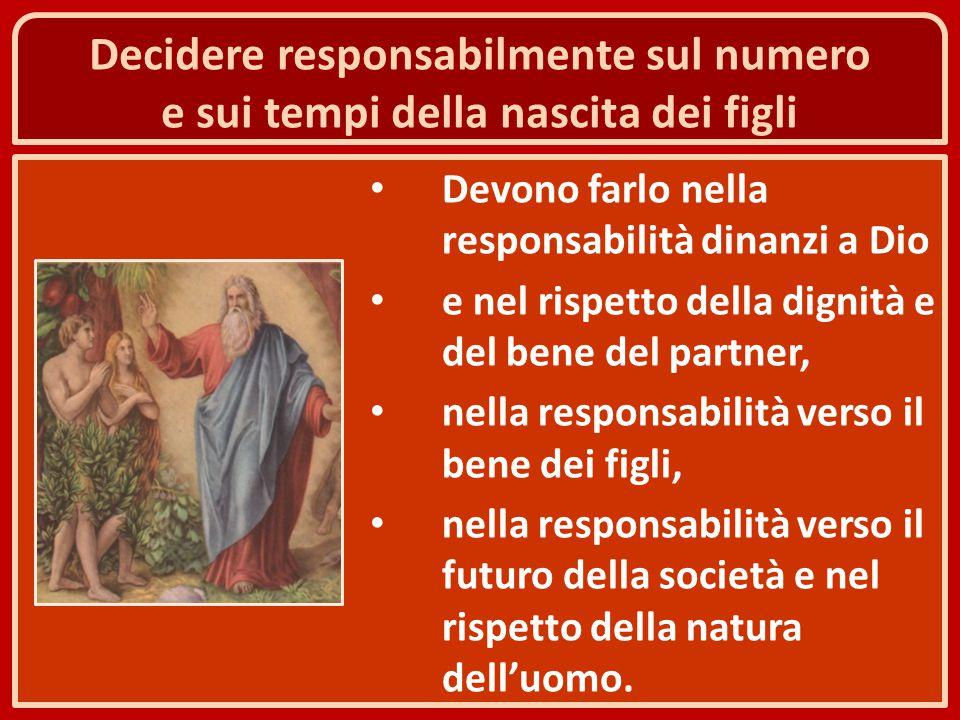 Decidere responsabilmente sul numero e sui tempi della nascita dei figli Devono farlo nella responsabilità dinanzi a Dio e nel rispetto della dignità