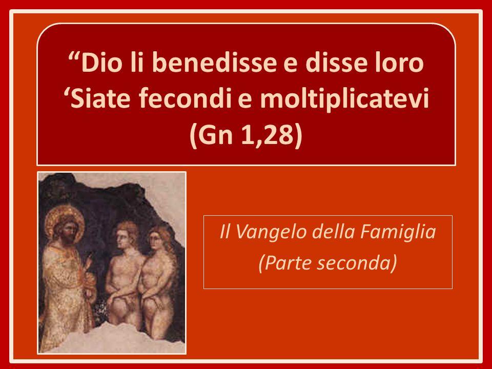 """""""Dio li benedisse e disse loro 'Siate fecondi e moltiplicatevi (Gn 1,28) Il Vangelo della Famiglia (Parte seconda)"""