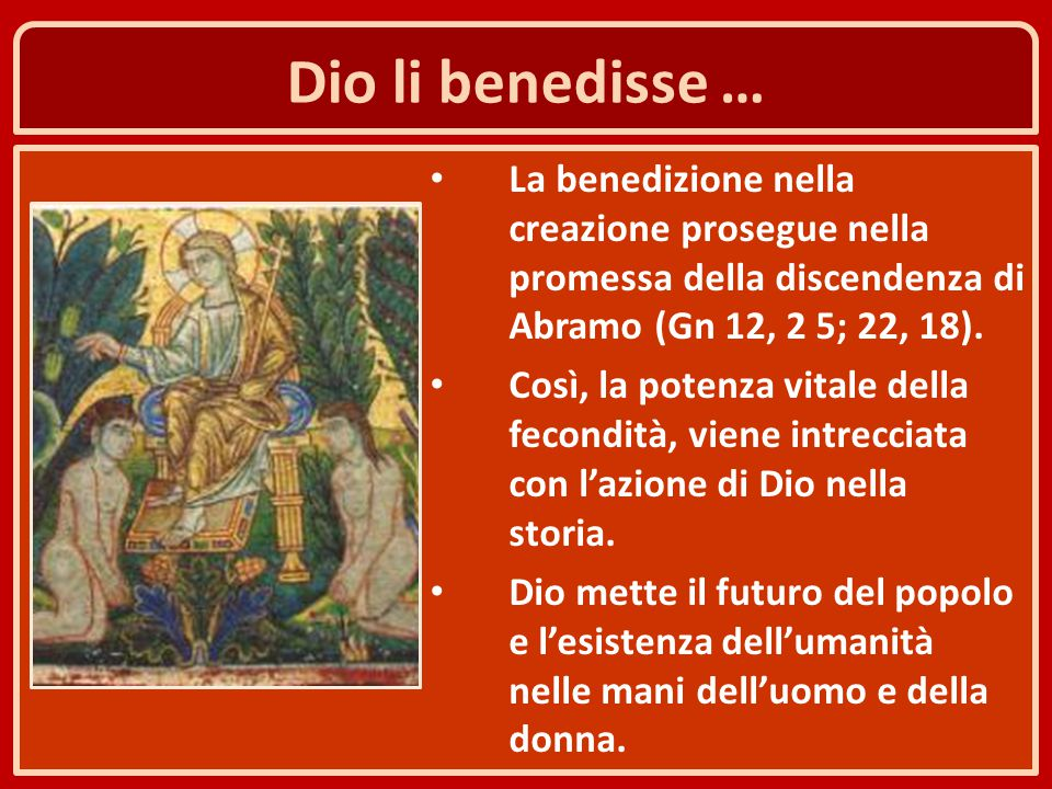 Dio li benedisse … La benedizione nella creazione prosegue nella promessa della discendenza di Abramo (Gn 12, 2 5; 22, 18). Così, la potenza vitale de
