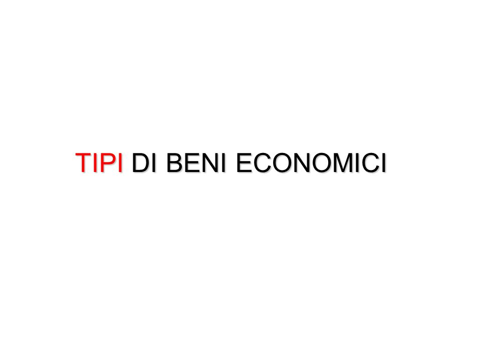 TIPI DI BENI ECONOMICI