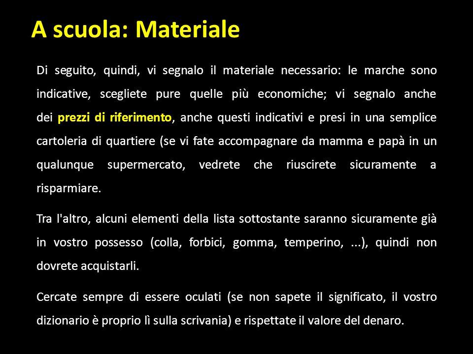 A scuola: Materiale Di seguito, quindi, vi segnalo il materiale necessario: le marche sono indicative, scegliete pure quelle più economiche; vi segnal