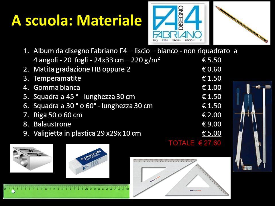 A scuola: Materiale 1.Album da disegno Fabriano F4 – liscio – bianco - non riquadrato a 4 angoli - 20 fogli - 24x33 cm – 220 g/m² € 5.50 2.Matita grad