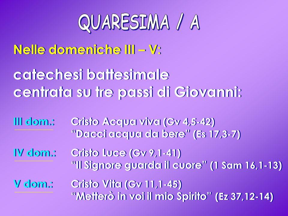 """Nelle domeniche III – V: catechesi battesimale centrata su tre passi di Giovanni: III dom.: Cristo Acqua viva (Gv 4,5-42) """"Dacci acqua da bere"""" (Es 17"""