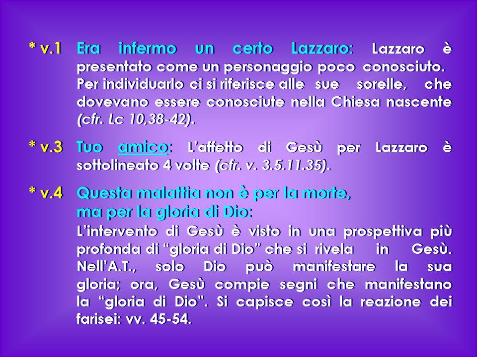 * v.1 Era infermo un certo Lazzaro: Lazzaro è presentato come un personaggio poco conosciuto. Per individuarlo ci si riferisce alle sue sorelle, che d