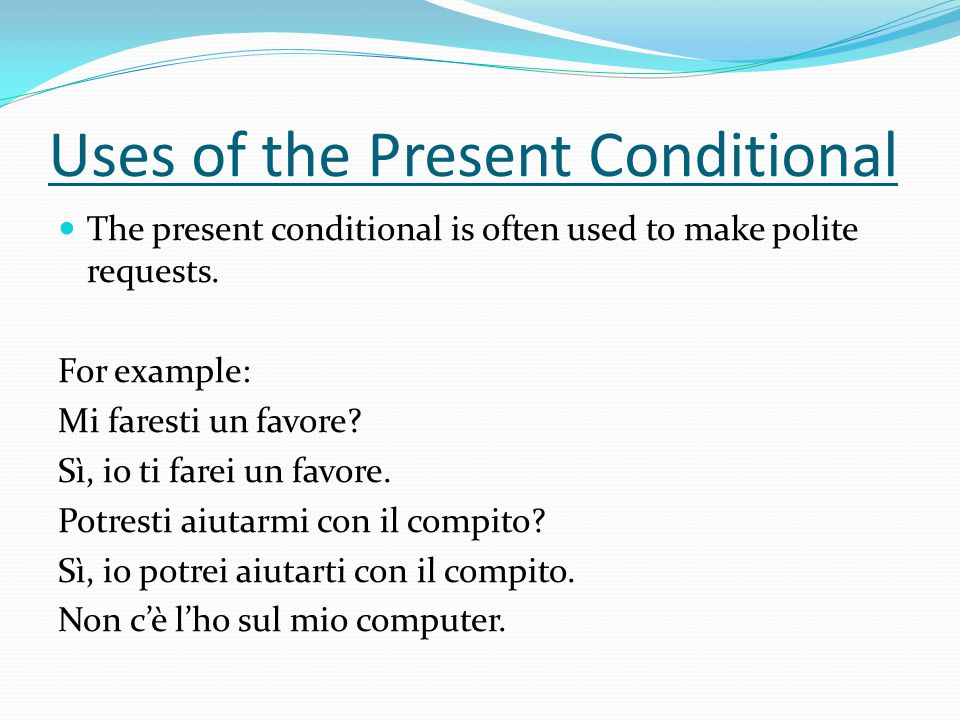 Uses of the Present Conditional The present conditional is often used to make polite requests.