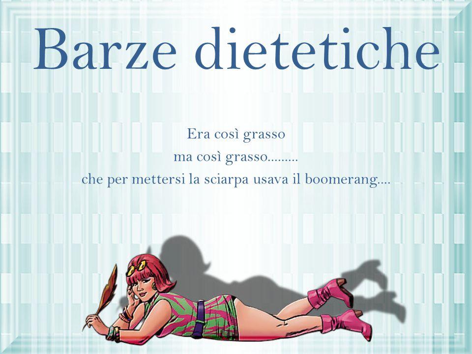 Barze dietetiche Era così grasso ma così grasso.........