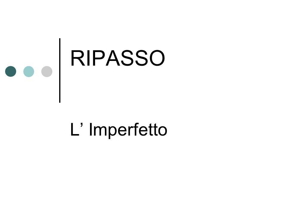 RIPASSO L' Imperfetto