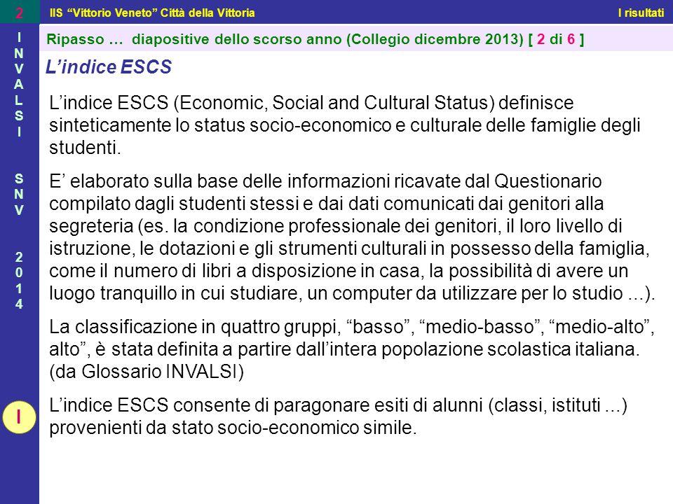 """IIS """"Vittorio Veneto"""" Città della Vittoria I risultati 2 INVALSISNV2014INVALSISNV2014 L'indice ESCS L'indice ESCS (Economic, Social and Cultural Statu"""