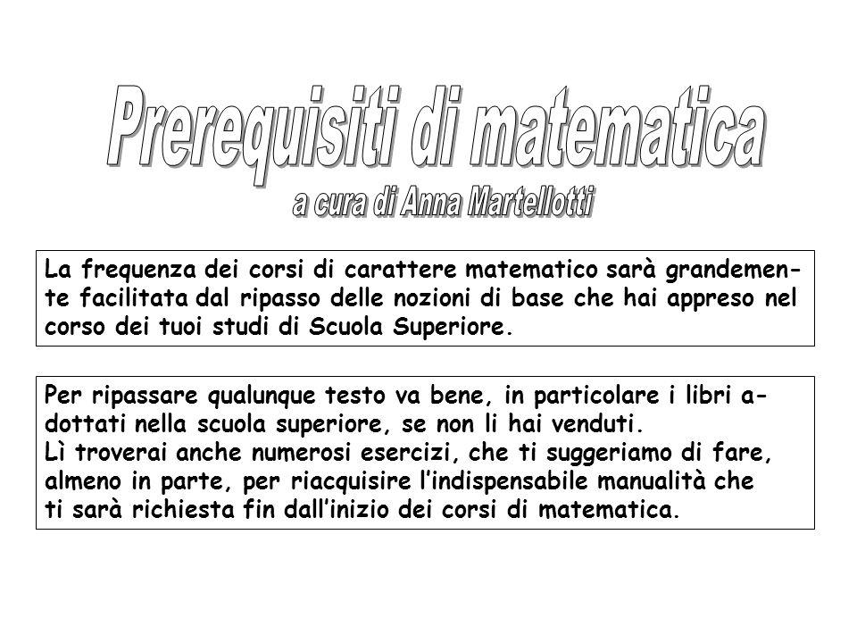 Esistono anche alcuni testi esplicitamente dedicati ai prerequisiti matematici necessari alla frequenza dei corsi di matematica.