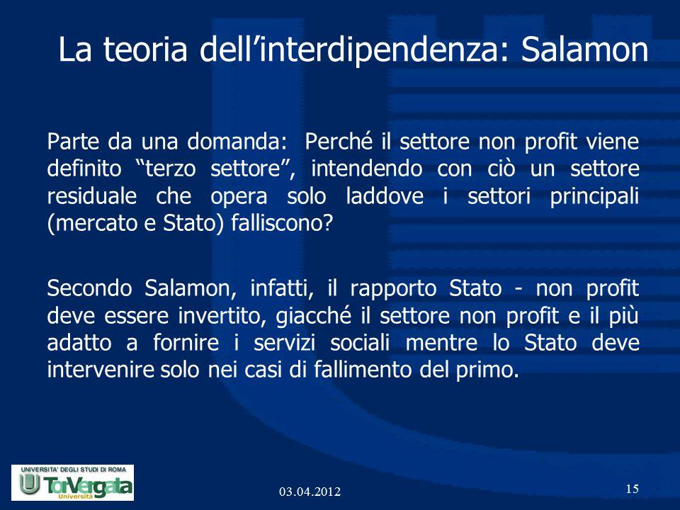 La teoria dell'interdipendenza: Salamon Parte da una domanda: Perché il settore non profit viene definito terzo settore , intendendo con ciò un settore residuale che opera solo laddove i settori principali (mercato e Stato) falliscono.