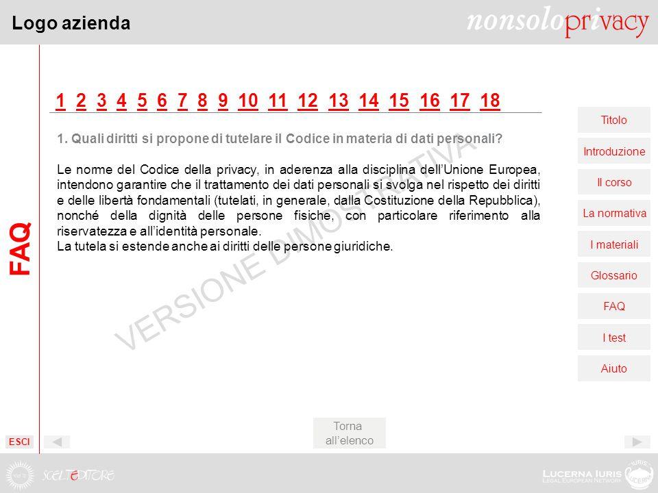 Logo azienda Titolo Introduzione Il corso La normativa I materiali Glossario FAQ I test Aiuto VERSIONE DIMOSTRATIVA 11 2 3 4 5 6 7 8 9 10 11 12 13 14 15 16 17 1823456789101112131415161718 1.