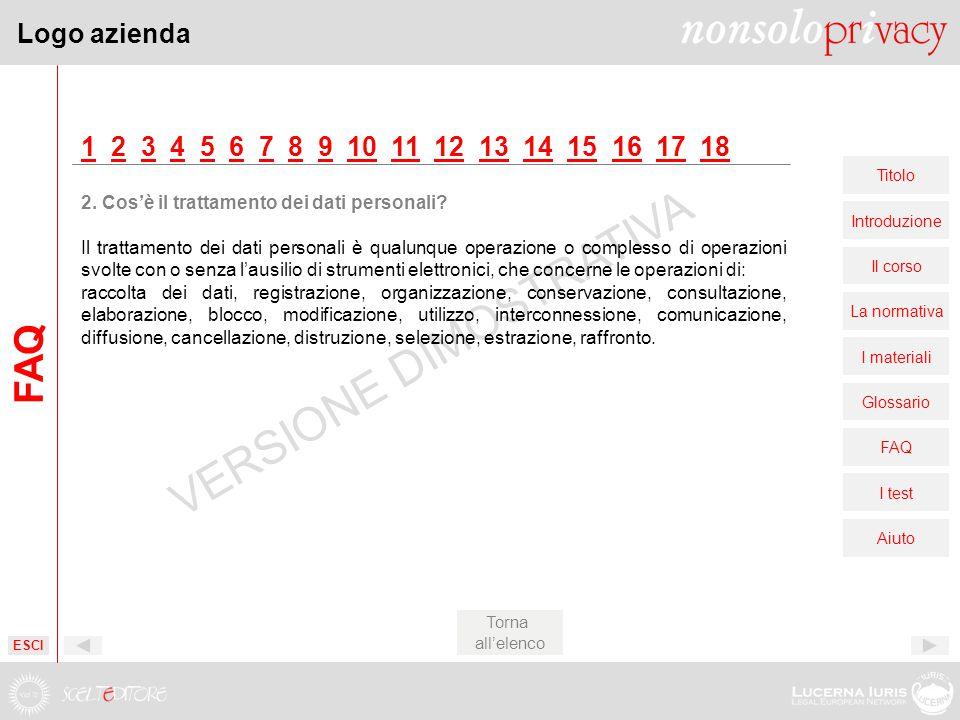 Logo azienda Titolo Introduzione Il corso La normativa I materiali Glossario FAQ I test Aiuto VERSIONE DIMOSTRATIVA 11 2 3 4 5 6 7 8 9 10 11 12 13 14 15 16 17 1823456789101112131415161718 2.