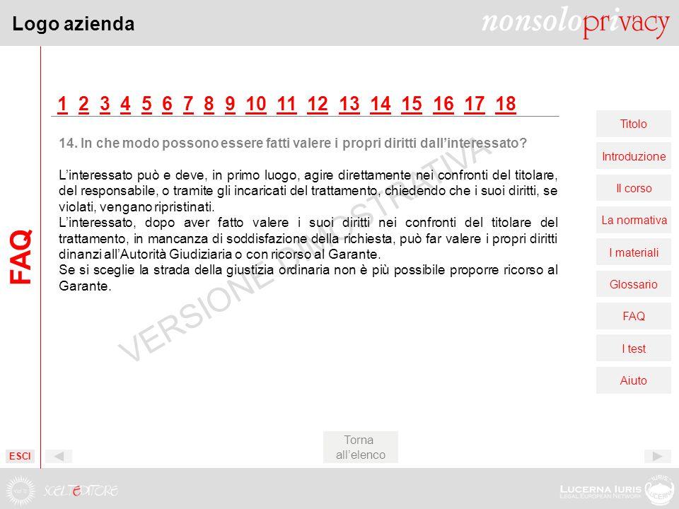 Logo azienda Titolo Introduzione Il corso La normativa I materiali Glossario FAQ I test Aiuto VERSIONE DIMOSTRATIVA 11 2 3 4 5 6 7 8 9 10 11 12 13 14 15 16 17 1823456789101112131415161718 Torna all'elenco 14.