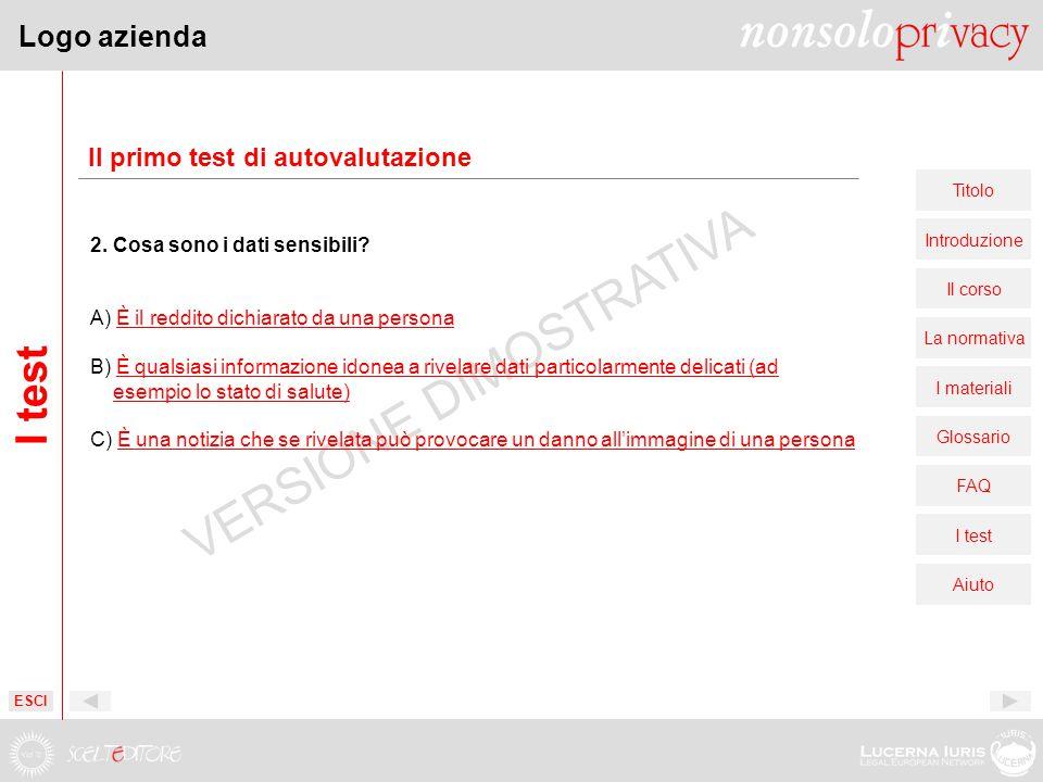 Logo azienda Titolo Introduzione Il corso La normativa I materiali Glossario FAQ I test Aiuto VERSIONE DIMOSTRATIVA Il primo test di autovalutazione 2.