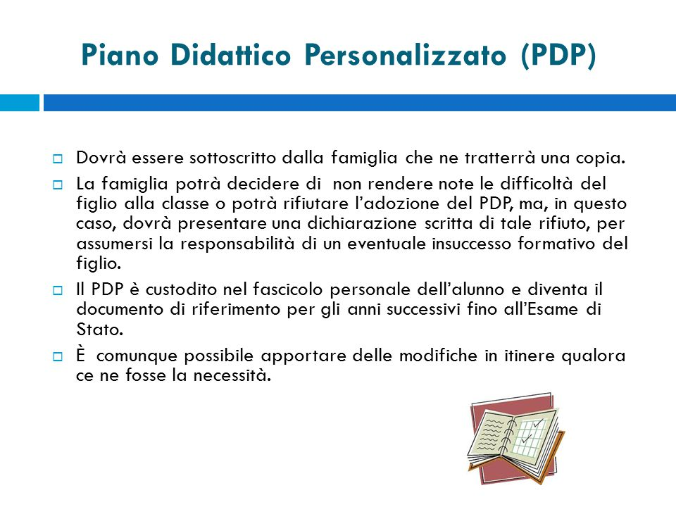 Piano Didattico Personalizzato (PDP)  Dovrà essere sottoscritto dalla famiglia che ne tratterrà una copia.